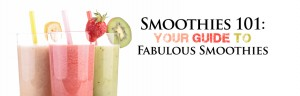 Smoothie Recipe - Smoothies 101 - Your Guide to Fabulous Smoothies
