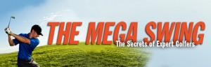 Golf Swing Tips - The Mega Swing - The Secrets of Expert Golfers